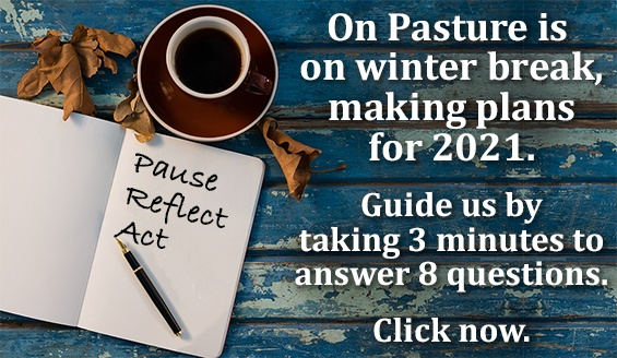 On pasture is making plans for 2021. Guide us by taking this 3 minute survey.