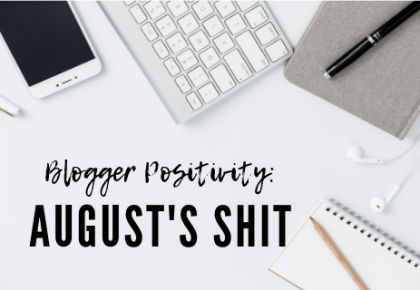 Blogger positivity: August's shit