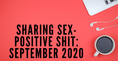 Sharing sex-positive shit: September 2020