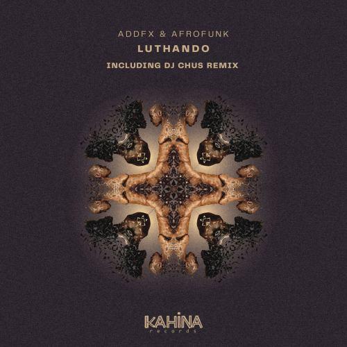 ADDFX & Afrofunk- Luthando (DJ Chus Remix) [Kahina Records]