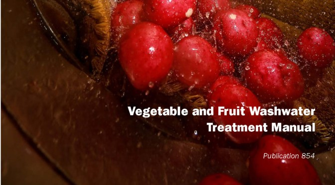 New Vegetable and Fruit Washwater Treatment Manual – Publication 854