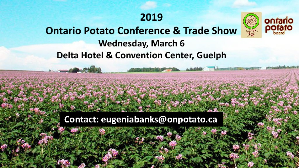 2019 ontario potato conference and trade show save the date Wednesday march 6 at the delta hotel and convention center, Guelph. Contact eugeniabanks@onpotato.ca