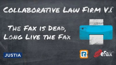 Collaborative Law Firm Part VI: The Fax is Dead, Long Live the Fax