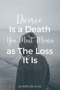 Divorce is a death you must mourn as the loss it is