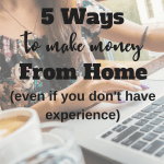 5 Ways to Make Money from Home (even if you don't have experience)