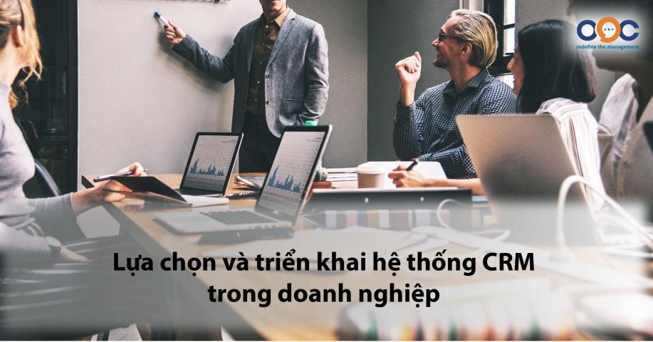 Lựa chọn và triển khai hệ thống CRM trong doanh nghiệp
