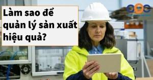 Làm sao để quản lý sản xuất hiệu quả?