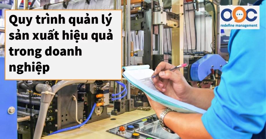 Quy trình quản lý sản xuất hiệu quả trong doanh nghiệp