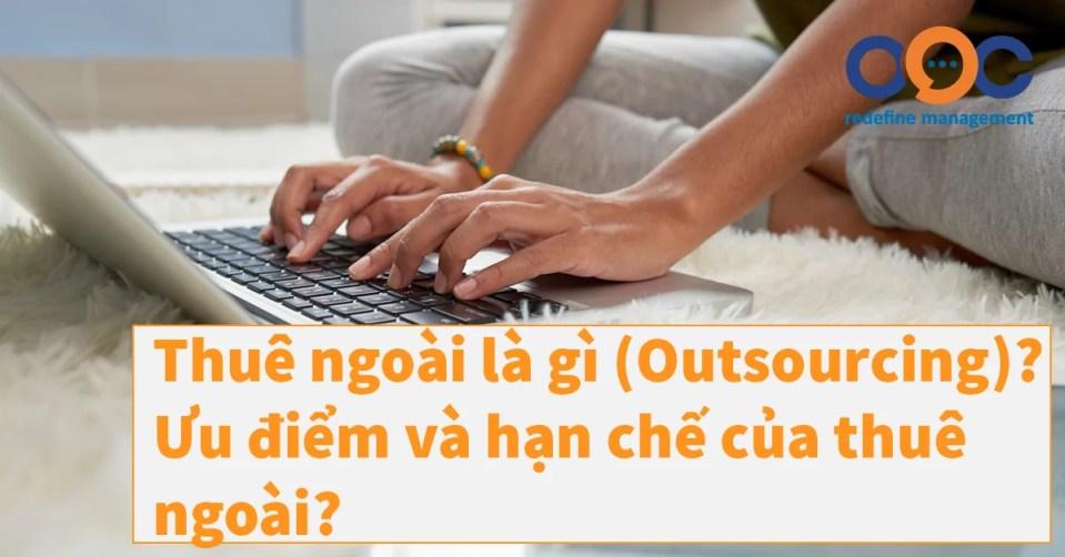 Thuê ngoài là gì (Outsourcing)? Ưu điểm và hạn chế của thuê ngoài?