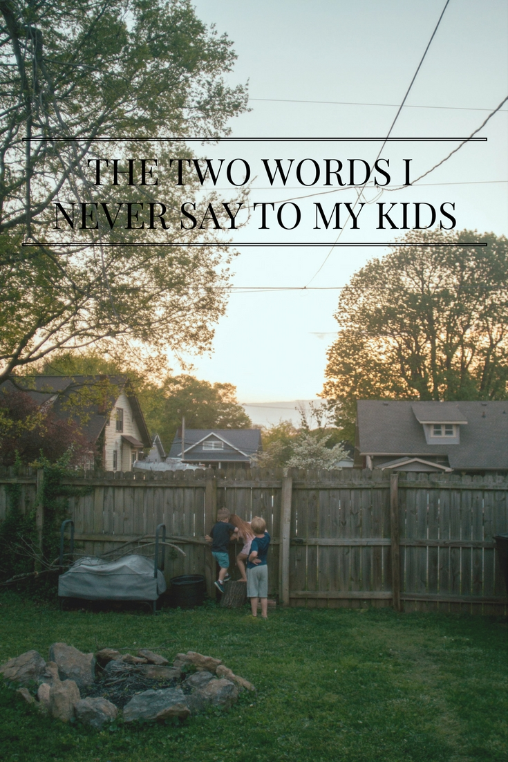 THE TWO WORDS I NEVER SAY TO MY KIDS-2