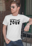 """Man wearing Zouk T-shirt decorated with unique """"Life is better when I Zouk"""" design in white crew neck style"""
