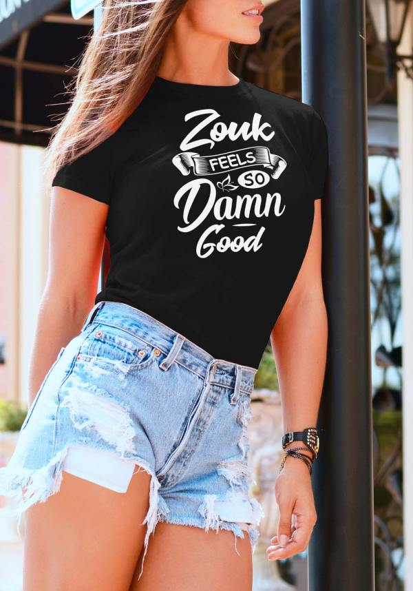 """Woman wearing Zouk T-shirt decorated with unique """"Zouk feels so damn good"""" design (black crew neck style)"""
