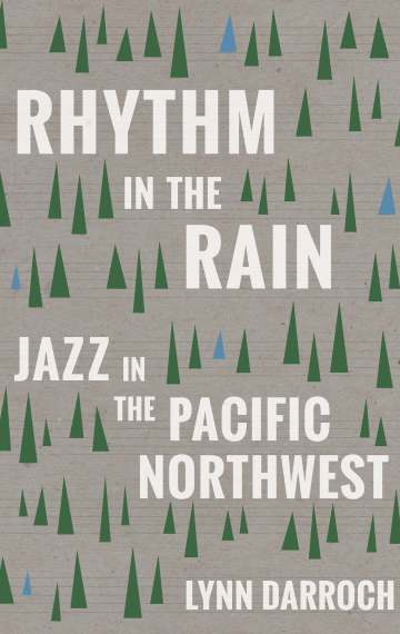 Rhythm in the rain jazz in the pacific northwest ooligan press rhythm in the rain jazz in the pacific northwest fandeluxe Images