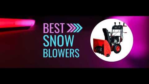best snow blower - Best Snow Blowers 2021
