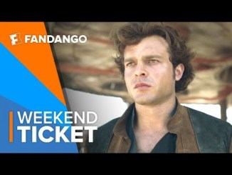 Now In Theaters: Solo: A Star Wars Story   Weekend Ticket