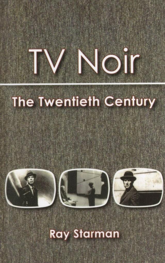 TV NOIR: THE TWENTIETH CENTURY BY RAY STARMAN: BOOK REVIEW