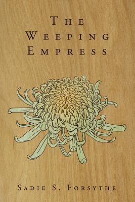 THE WEEPING EMPRESS BY SADIE S. FORSYTHE: BOOK REVIEW