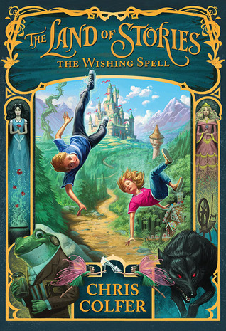 THE LAND OF STORIES: THE WISHING SPELL (THE LAND OF STORIES, BOOK #1) BY CHRIS COLFER: BOOK REVIEW