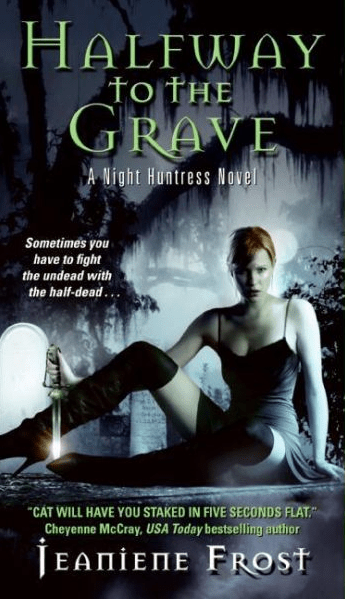 HALFWAY TO THE GRAVE (NIGHT HUNTRESS, BOOK #1) BY JEANIENE FROST: BOOK REVIEW