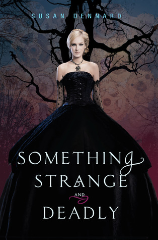 SOMETHING STRANGE AND DEADLY (SOMETHING STRANGE AND DEADLY, BOOK #1) BY SUSAN DENNARD: BOOK REVIEW