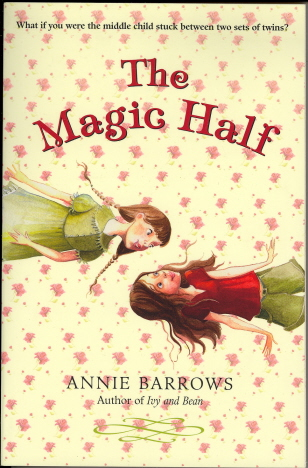 THE MAGIC HALF BY ANNIE BARROWS: PARENT TO PARENT SUGGESTED READING & REVIEWS