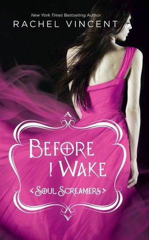 BEFORE I WAKE (SOUL SCREAMERS, BOOK #6) BY RACHEL VINCENT: BOOK REVIEW