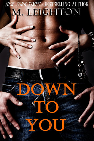DOWN TO YOU (THE BAD BOYS #1) BY M. LEIGHTON: BOOK GIVEAWAY