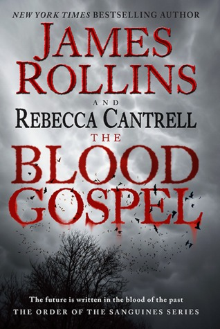 THE BLOOD GOSPEL (THE ORDER OF THE SANGUINES, BOOK #1) BY JAMES ROLLINS AND REBECCA CANTRELL: BOOK REVIEW