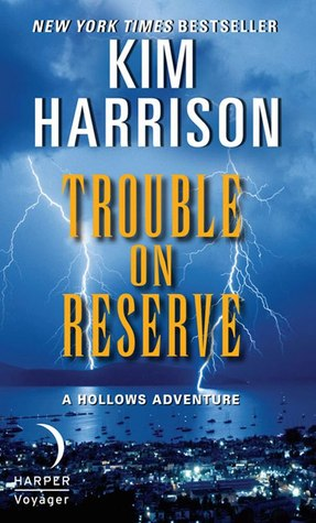 TROUBLE ON RESERVE (THE HOLLOWS, BOOK #10.5) BY KIM HARRISON: BOOK REVIEW