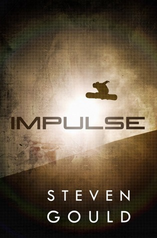 IMPULSE (JUMPER, BOOK #3) BY STEVEN GOULD: BOOK REVIEW