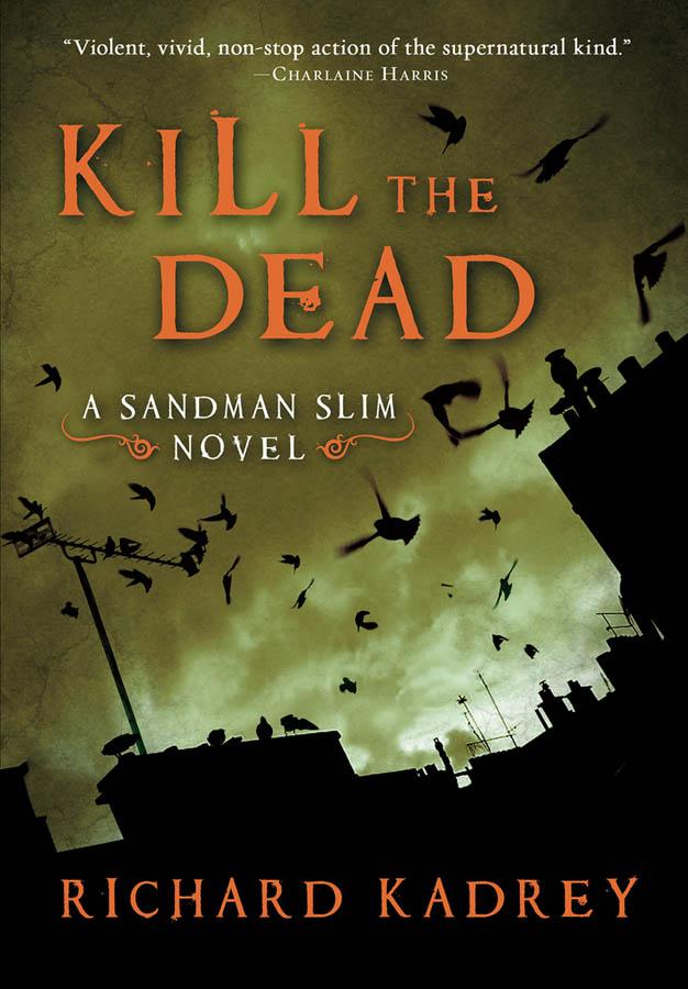 KILL THE DEAD (SANDMAN SLIM, BOOK #2) BY RICHARD KADREY: BOOK REVIEW