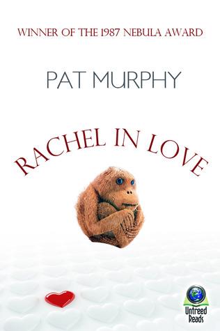 RACHEL IN LOVE BY PAT MURPHY: BOOK REVIEW