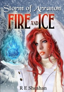 FIRE AND ICE (STORM OF ARRANON, BOOK #2) BY R.E. SHEAHAN: BOOK REVIEW