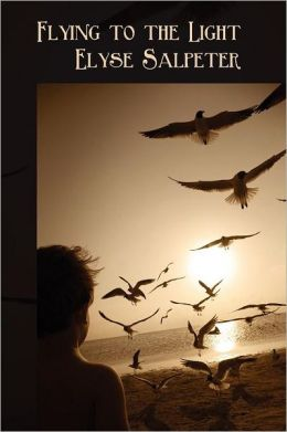 FLYING TO THE LIGHT BY ELYSE SALPETER: BOOK REVIEW