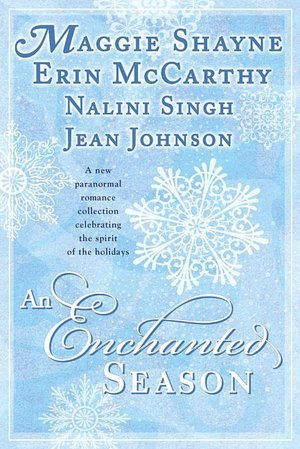 AN ENCHANTED SEASON BY MAGGIE SHAYNE, ERIN MCCARTHY, NALINI SINGH, & JEAN JOHNSON: BOOK REVIEW