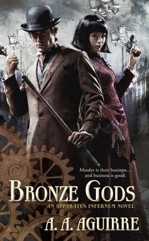 BRONZE GODS (APPARATUS INFERNUM, BOOK #1) BY A.A. AGUIRRE: BOOK REVIEW