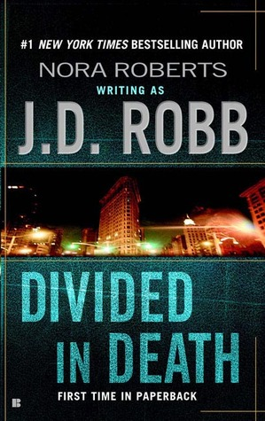 DIVIDED IN DEATH (IN DEATH, BOOK #18) BY J.D. ROBB: BOOK REVIEW