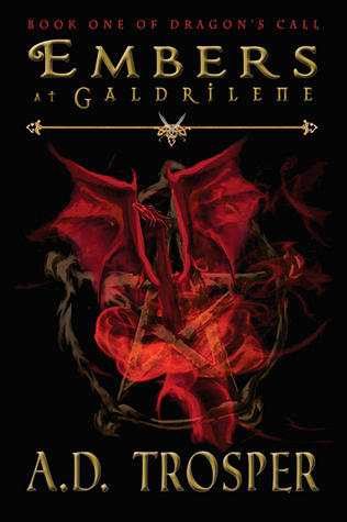EMBERS AT GALDRILENE (DRAGON'S CALL, BOOK #1) BY A.D.TROSPER: BOOK REVEW