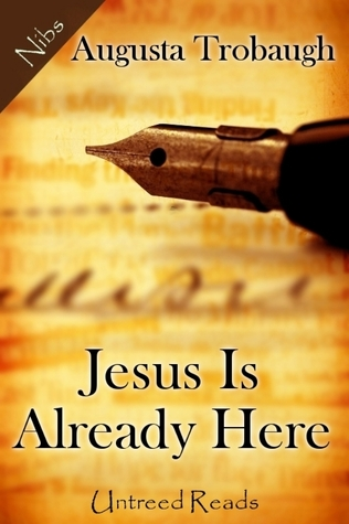 JESUS IS ALREADY HERE BY AUGUSTA TROBAUGH: BOOK REVIEW