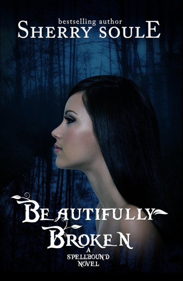BEAUTIFULLY BROKEN (SPELLBOUND, BOOK #1) BY SHERRY SOULE: BOOK REVIEW
