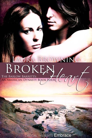 BROKEN HEART (AMERICAN DYNASTY, BOOK #4) BY LAURA BROWNING: BOOK REVIEW