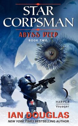 ABYSS DEEP (STAR CORPSMAN, BOOK #2) BY IAN DOUGLAS: BOOK REVIEW