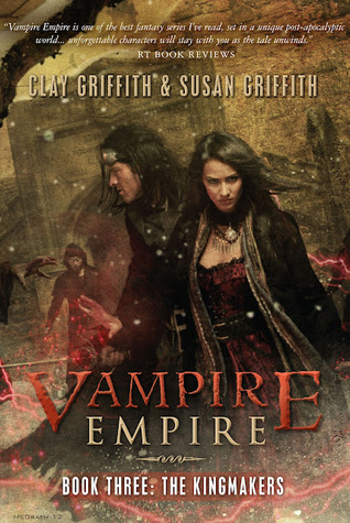 THE KINGMAKERS (VAMPIRE EMPIRE, BOOK #3) BY CLAY & SUSAN GRIFFITH: BOOK REVIEW