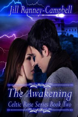 THE AWAKENING (CELTIC ROSE SAGA, BOOK #2) BY JILL RANNEY-CAMPBELL: BOOK REVIEW