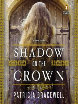 SHADOW ON THE CROWN BY PATRICIA BRACEWELL: BOOK REVIEW