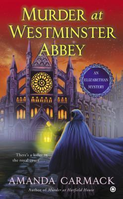 MURDER AT WESTMINSTER ABBEY (ELIZABETHAN MYSTERIES, BOOK #2) BY AMANDA CARMACK: BOOK REVIEW