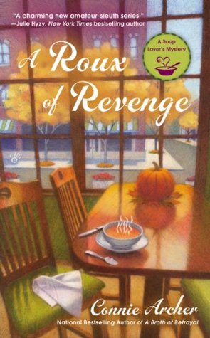 A ROUX OF REVENGE (SOUP LOVER'S MYSTERY, BOOK #3) BY CONNIE ARCHER: BOOK REVIEW