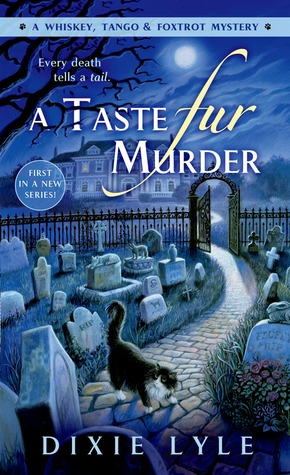 A TASTE FUR MURDER (WHISKEY, TANGO, & FOXTROT MYSTERY, BOOK #1) BY DIXIE LYLE: BOOK REVIEW