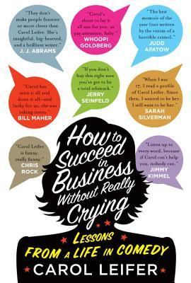 HOW TO SUCCEED IN BUSINESS WITHOUT REALLY CRYING BY CAROL LEIFER: BOOK REVIEW