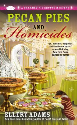 PECAN PIES AND HOMICIDES (CHARMED PIE SHOPPE MYSTERY, BOOK #3) BY ELLERY ADAMS: BOOK REVIEW